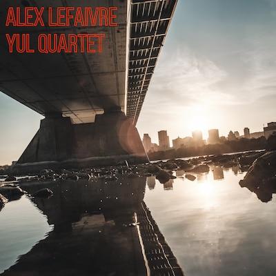 ALEX LEFAIVRE QUARTET: YUL