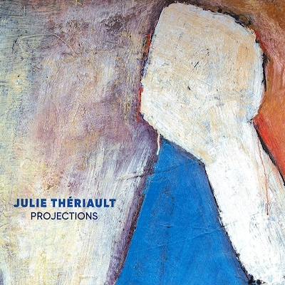 JULIE THERIAULT: PROJECTIONS
