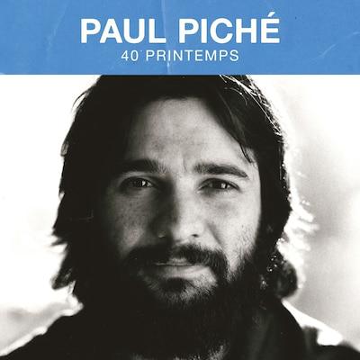 PAUL PICHE: 40 PRINTEMPS