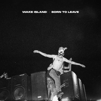 WAKE ISLAND: BORN TO LEAVE